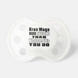Krav Maga more awesome than whatever it is you do Baby Pacifier