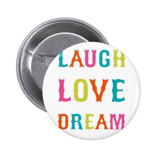 LAUGH LOVE DREAM! 6 CM ROUND BADGE