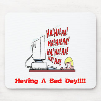 Laughing Computer, Having A Bad Day!!!! Mouse Pad
