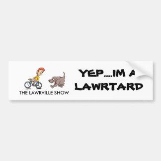Lawtard, THE LAWRVILLE SHOW, YEP....IM A LAWRTARD Bumper Sticker