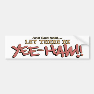 Let There Be YeeHAW Bumper Sticker