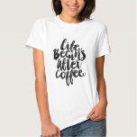 Life begins after coffee shirts