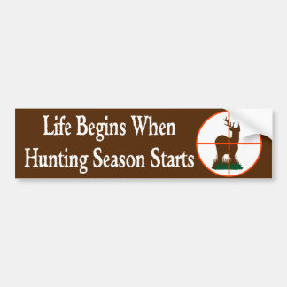Life Begins when Hunting Season Starts Bumper Sticker