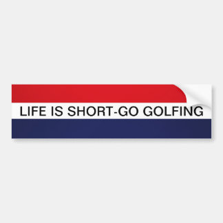LIFE IS SHORT- GO GOLFING BUMPER STICKER