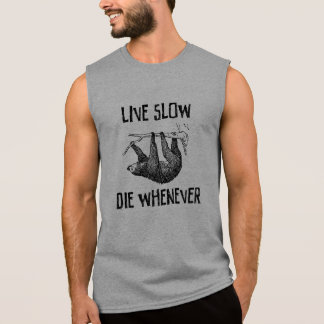Live Slow, Die Whenever Sleeveless Shirts