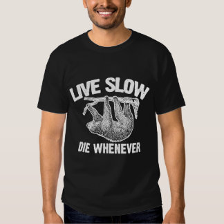 Live Slow Die Whenever Tee Shirts