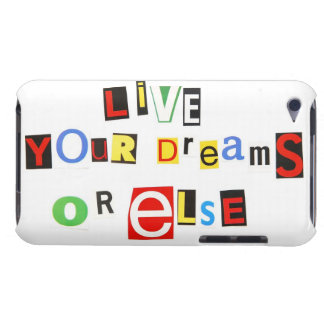 Live Your Dreams Or Else iPod Touch Cover
