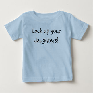 Lock up your daughters! t shirts
