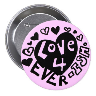 Love 4Ever ISH Button/Pin 7.5 Cm Round Badge