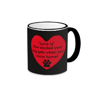 Love - How Excited Your Dog Gets When You Get Home Ringer Mug