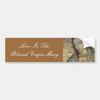 LOVE IS THE BLESSED VIRGIN MARY BUMPER STICKER