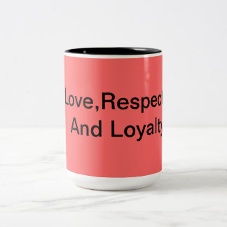 Love,Respect And Loyalty Two-Tone Mug