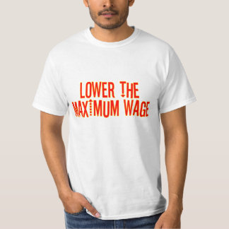 Lower the Maximum Wage T-Shirt