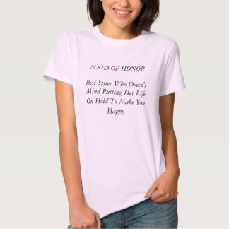 MAID OF HONORBest Sister Who Doesn't Mind Putti... T-shirt
