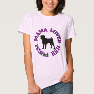 MAMA LOVES HER PUGS! T-SHIRTS