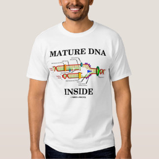 Mature DNA Inside (DNA Replication) Tee Shirts