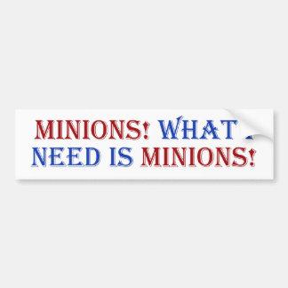 Minions! What I need is minions! Bumper Sticker