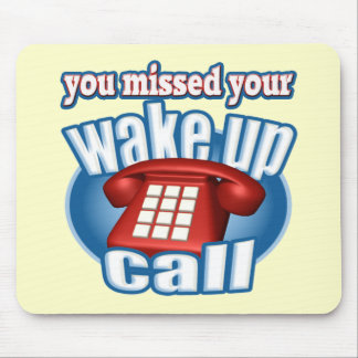 Missed Your Wake Up Call T-shirts Gifts Mouse Pad