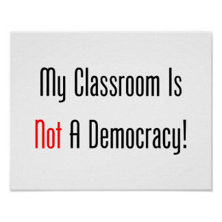 My Classroom Is NOT A Democracy! Poster