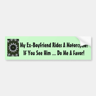 My Ex-Boyfriend Rides A Motorcycle! Bumper Sticker