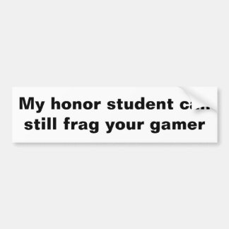 My honor student can still frag your gamer bumper sticker