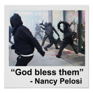 Nancy Pelosi Supports Violent Occupy Rioters Poster