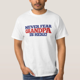 Never Fear Grandpa is here T Shirts