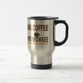 No Coffee No Workee Dentist Stainless Steel Travel Mug