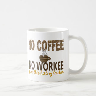 No Coffee No Workee History Teacher Basic White Mug