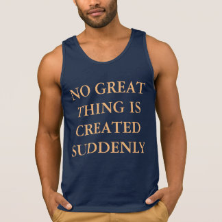 No Great Thing Is Created Suddenly Tanktop