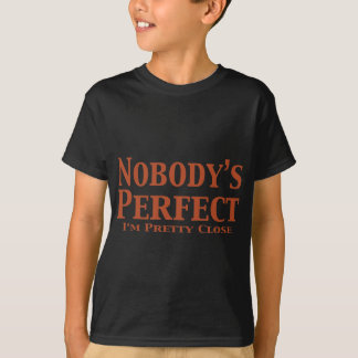 Nobody's Perfect  I'm Pretty Close Gifts Shirts