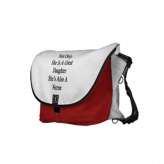 Not Only She Is A Great Daughter She's Also A Nurs Messenger Bag