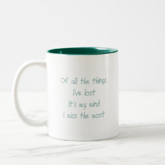 Of all the things I've lostIt's my mindI miss t... Two-Tone Mug