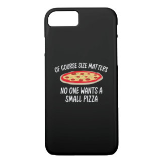 Of Course Size Matters No One Wants A Small Pizza iPhone 7 Case