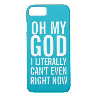 Oh My God I Literally Can't Even Right Now iPhone 7 Case