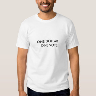 ONE DOLLAR   ONE VOTE T SHIRTS