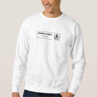 PADDLE FAST!  I HEAR A BANJO PULLOVER SWEATSHIRT