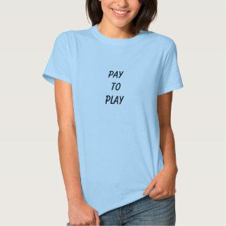 Pay toPlay T Shirt