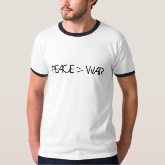 Peace is greater than war tee shirts