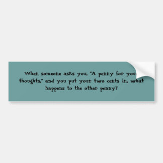 Penny for your thoughts bumper sticker