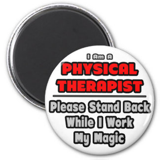 Physical Therapist...Work My Magic 6 Cm Round Magnet