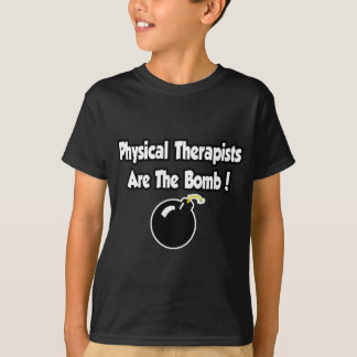 Physical Therapists Are The Bomb! T Shirts
