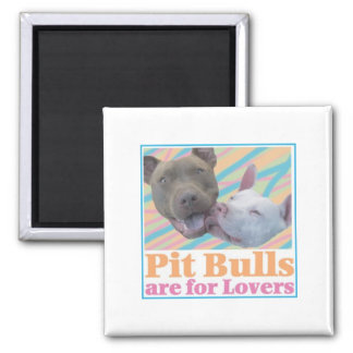 Pit Bulls are for Lovers Square Magnet