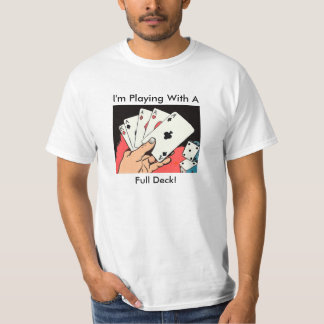Playing With A Full Deck - T-Shirt