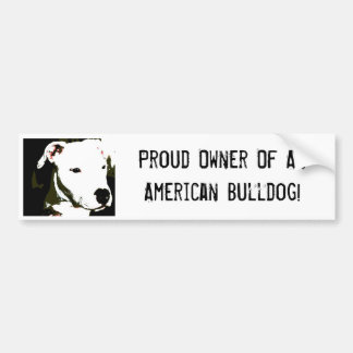 Proud Owner Of An American Bulldog! Bumper Sticker