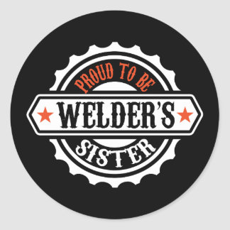 Proud To Be Welder's Sister Round Sticker