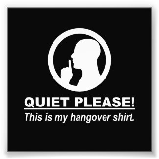 Quiet Please This is my Hangover Shirt Photographic Print