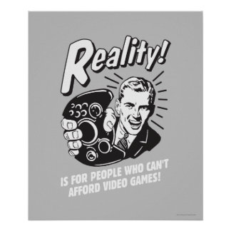 Reality: Can't Afford Video Games Poster