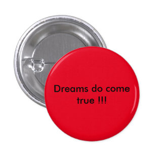 Red badge that says Dreams do come true!!!