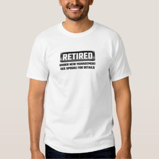 Retired Under New Management See Spouse For Detail Tshirt